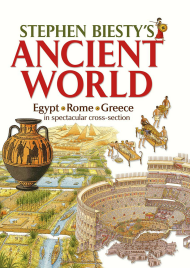 Stephen Biesty's Ancient World: Egypt, Rome and Greece in spectacular cross-section